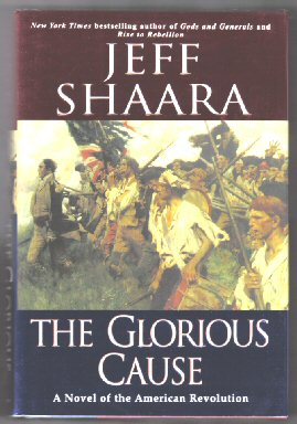 The Glorious Cause - 1st Edition/1st Printing. Jeff M. Shaara