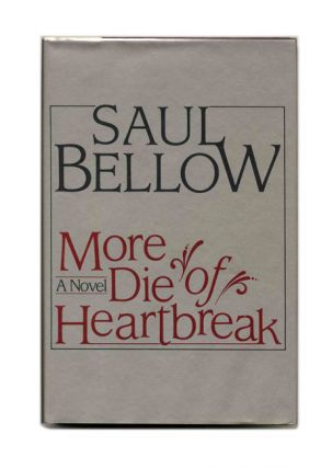 More Die Of Heartbreak - 1st Edition/1st Printing. Saul Bellow.