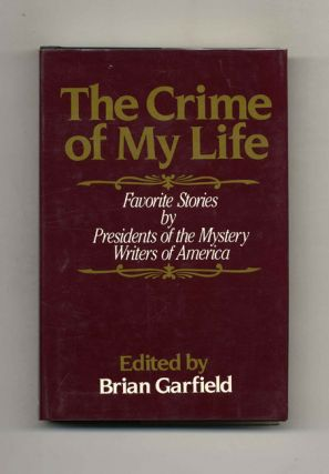 The Crime Of My Life. Favorite Stories By Presidents Of The Mystery Writers Of America - 1st...