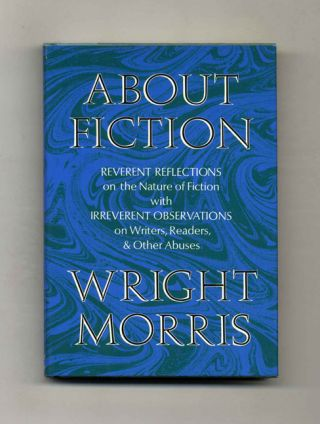 About Ficiton. Reverent Reflections On The Nature Of Fiction With Irreverent Observations On...