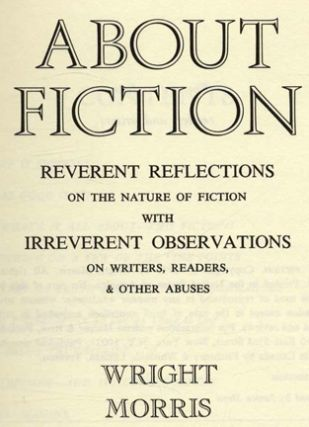 About Ficiton. Reverent Reflections On The Nature Of Fiction With Irreverent Observations On Writers, Readers, & Other Abuses - 1st Edition/1st Printing
