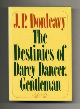 The Destinies Of Darcy Dancer, Gentleman - 1st Edition/1st Printing. J. P. Donleavy