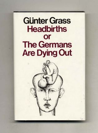 Headbirths Or The Germans Are Dying Out. Günter Grass