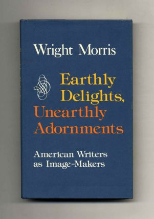 Earthly Delights, Unearthly Adornments. American Writers As Image-Makers - 1st Edition/1st...
