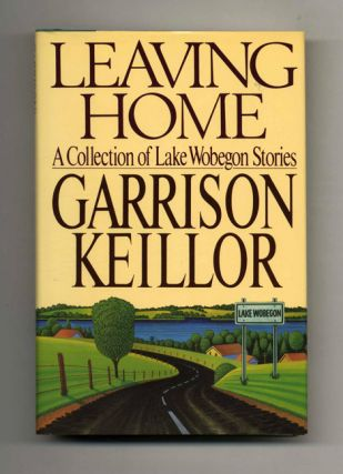 Leaving Home. A Collection Of Lake Wobegon Stories - 1st Edition/1st Printing. Garrison Keillor