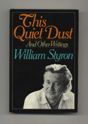 This Quiet Dust And Other Writings - 1st Edition/1st Printing. William Styron