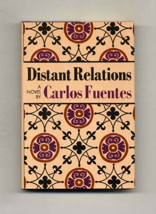 Distant Relations - 1st US Edition/1st Printing. Carlos Fuentes