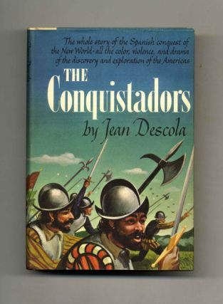 The Conquistadors - 1st Edition/1st Printing. Jean Descola