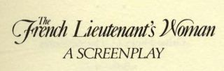 The French Lieutenant's Woman. A Screenplay. With A Foreword By John Fowles - 1st Edition/1st Printing