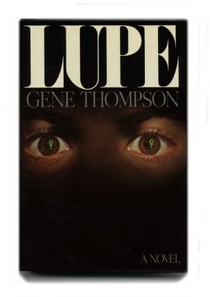 Lupe - 1st Edition/1st Printing. Gene Thompson