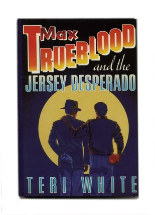 Max Trueblood And The Jersey Desperado - 1st Edition/1st Printing