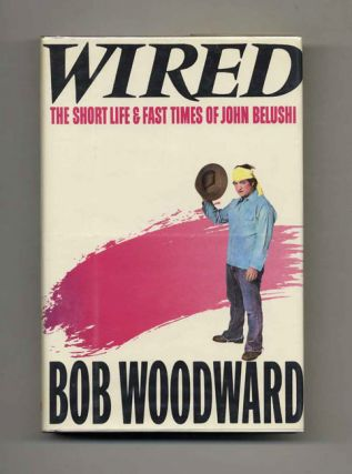 Wired. The Short Life And Fast Times Of John Belushi - 1st Edition/1st Printing. Bob Woodward
