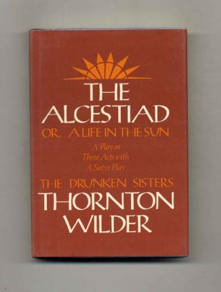 The Alcestiad...(With)...The Drunken Sisters - 1st Edition/1st Printing