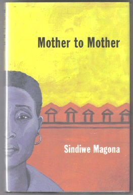 Mother To Mother - 1st Beacon Press Edition/1st Printing. Sindiwe Magona