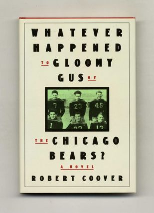 Whatever Happened To Gloomy Gus Of The Chicago Bears? - 1st Edition/1st Printing. Robert Coover
