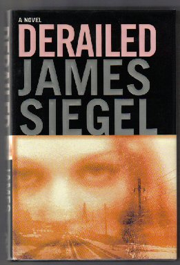Derailed - 1st Edition/1st Printing. James Siegel