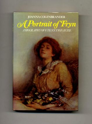 A Portrait of Fryn. A Biography of F. Tennyson Jesse - 1st Edition/1st Printing