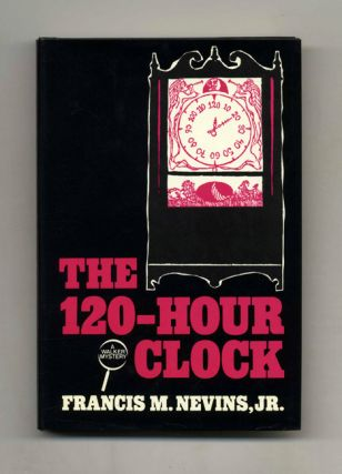 The 120-Hour Clock - 1st Edition/1st Printing. Francis M. Nevins, Jr