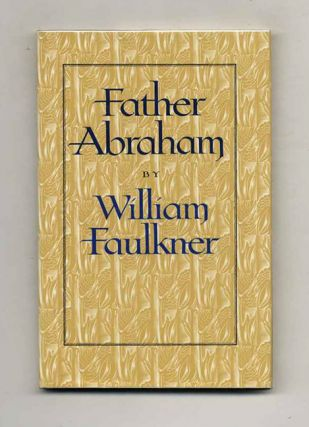 Father Abraham - 1st Trade Edition/1st Printing. William Faulkner, James B. Meriwether.