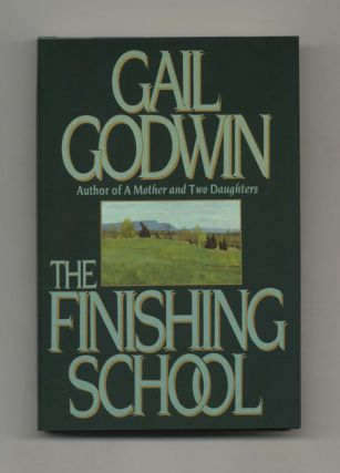 The Finishing School - 1st Trade Edition/1st Printing. Gail Godwin