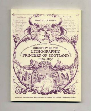 Directory Of The Lithographic Printers Of Scotland 1820-1870: Their Locations, Periods, And A Guide To...lithographic Printers - 1st Edition/1st Printing
