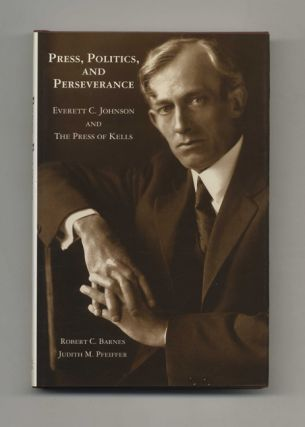 Press, Politics, and Perseverance. Everett C. Johnson and The Press of Kells - 1st Edition/1st...