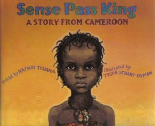Sense Pass King: A Story From Cameroon - 1st Edition/1st Printing. Katrin Tchana.