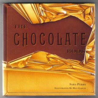 The Chocolate Book - 1st Edition/1st Printing. Sara Perry