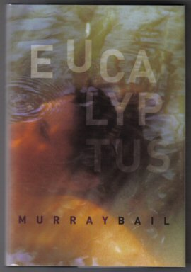 Eucalyptus - 1st Edition/1st Printing. Murray Bail