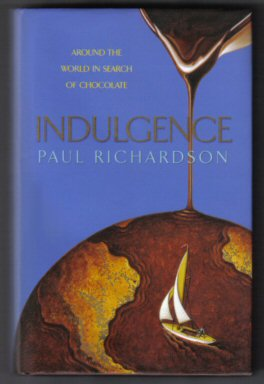 Indulgence - Around the World in Search of Chocolate. Paul Richardson