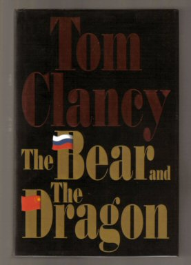 The Bear And The Dragon - 1st Edition/1st Printing. Tom Clancy.