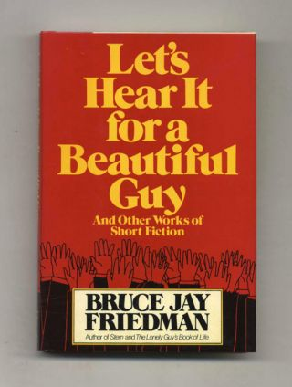 Let's Hear It For A Beautiful Guy - 1st Edition/1st Printing. Bruce J. Friedman