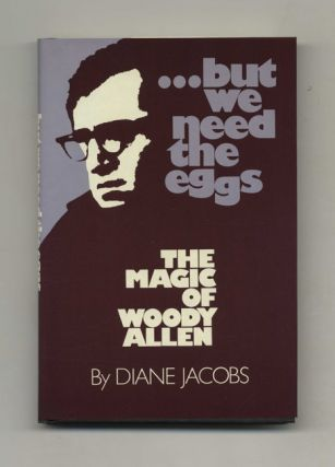 ...but We Need The Eggs: The Magic Of Woody Allen - 1st Edition/1st Printing