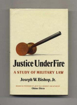 Justice Under Fire. A Study Of Military Law - 1st Edition/1st Printing