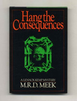Hang The Consequences. M. R. D. Meek