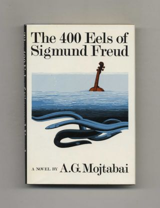 The 400 Eels Of Sigmund Freud - 1st Edition/1st Printing. A. G. Mojtabai