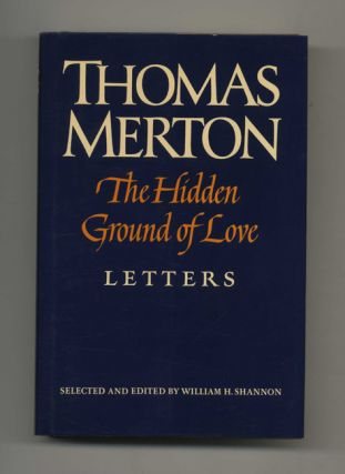 The Hidden Ground Of Love. The Letters Of Thomas Merton - 1st Edition/1st Printing. Thomas...