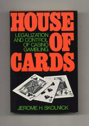 House Of Cards. The Legalization And Control Of Casino Gambling - 1st Edition/1st Printing