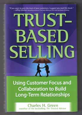 Trust Based Selling - 1st Edition/1st Printing. Charles H. Green
