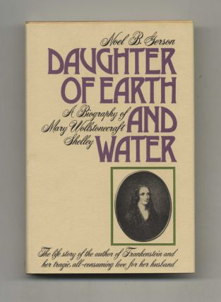 Daughter Of Earth And Water: A Biography Of Mary Wollstonecraft Shelley - 1st Edition/1st Printing