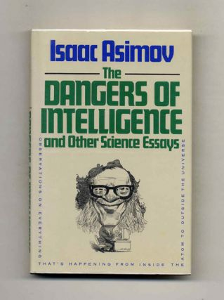 The Dangers Of Intelligence And Other Science Essays - 1st Edition/1st Printing