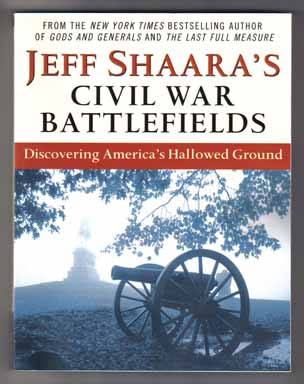 Civil War Battlefields - 1st Edition/1st Printing. Jeff M. Shaara
