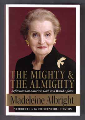 The Mighty And The Almighty - 1st Edition/1st Printing. Madeleine Albright