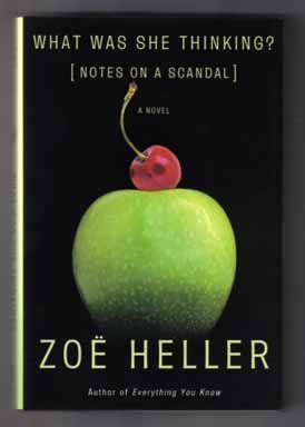 What Was She Thinking [Notes On A Scandal] - 1st US Edition/1st Printing. Zoë Heller