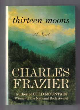 Thirteen Moons - 1st Edition/1st Printing. Charles Frazier