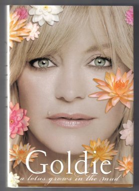 Goldie, A Lotus Grows In The Mud - 1st Edition/1st Printing. Goldie Hawn
