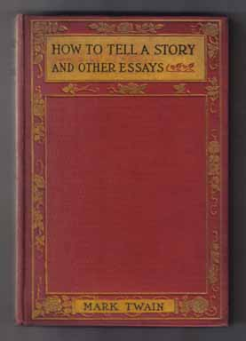 How To Tell A Story And Other Essays - 1st Edition/1st Printing. Mark Twain, Samuel Langhorne...