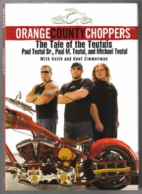 Orange County Choppers: The Tale Of The Teutuls - 1st Edition/1st Printing. Paul Teutul, Paul M....