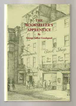 The Bookseller's Apprentice - 1st Edition/1st Printing. George Talbot Goodspeed
