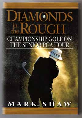 Diamonds In The Rough, Championship Golf On The Senior Pga Tour - 1st Edition/1st Printing. Mark Shaw.